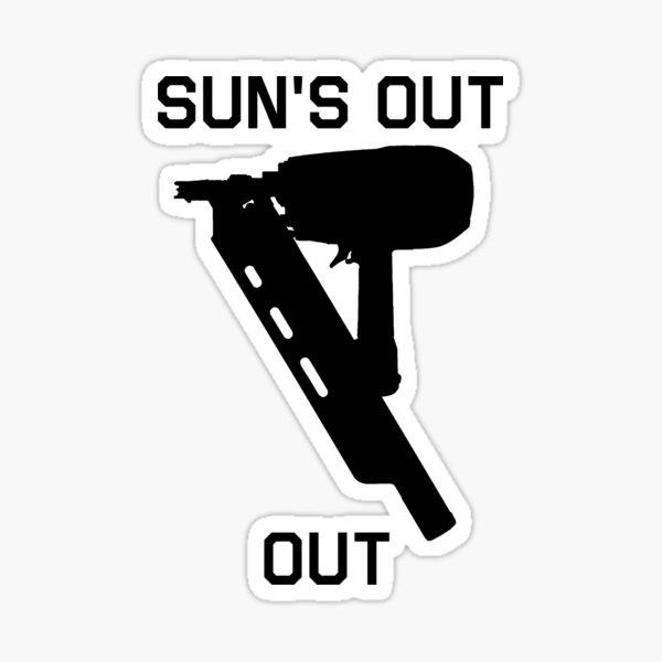 sun's out nail gun's out Sticker