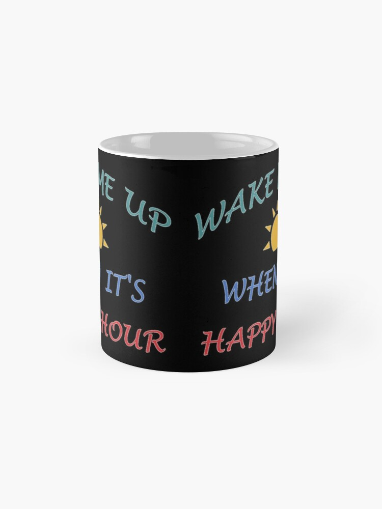 Alternate view of Happy Hour Wake Me Up, Funny Gift. Classic Mug
