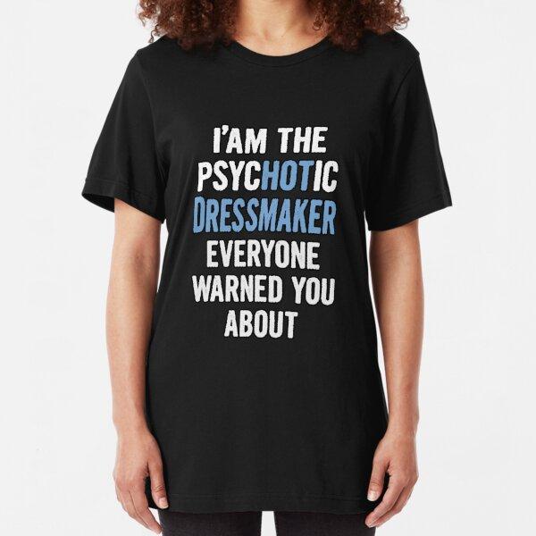 Tshirt Gift For Dressmakers - Psychotic Slim Fit T-Shirt