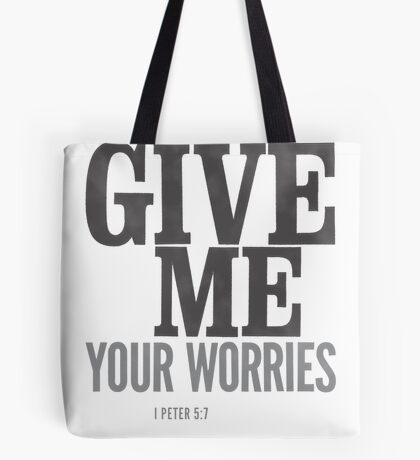 Give me your worries - I Peter 5:7 Tote Bag