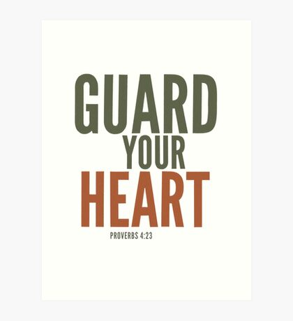 Guard your heart - Proverbs 4:23 Art Print