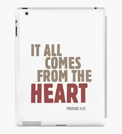 It all comes from the heart - Proverbs 4:23 iPad Case/Skin
