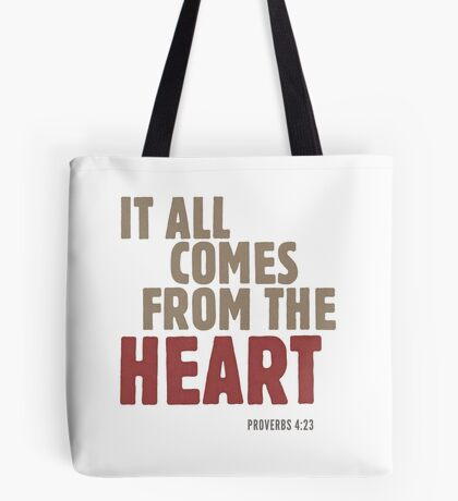 It all comes from the heart - Proverbs 4:23 Tote Bag
