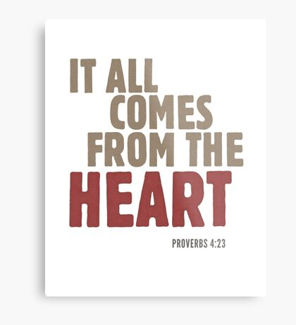 It all comes from the heart - Proverbs 4:23 Metal Print