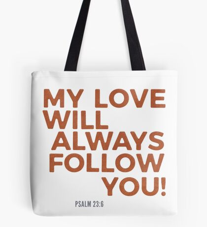 My Love Will Always Follow You Psalm 23 Tote Bag