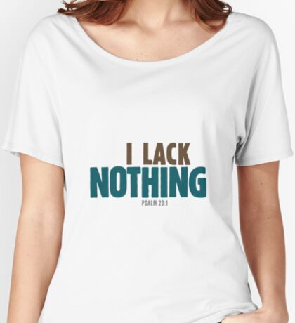 I Lack Nothing Psalm 23 Relaxed Fit T-Shirt