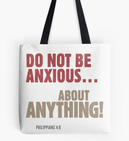 Do Not Be Anxious… About Anything! Philippians 4:6 Tote Bag