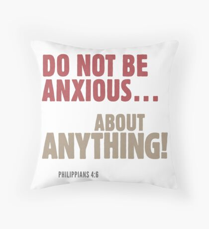 Do Not Be Anxious… About Anything! Philippians 4:6 Floor Pillow