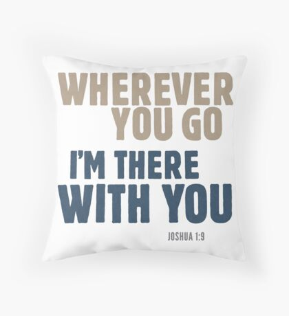 Wherever you go, I'm there with you - Joshua 1:9 Floor Pillow