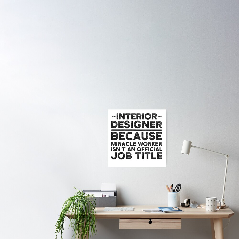 Interior Designer Because Miracle Worker Isn T An Official Job Title Poster By Unedesigns Redbubble