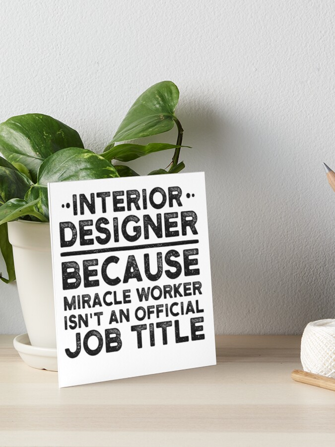 Interior Designer Because Miracle Worker Isn T An Official Job Title Art Board Print By Unedesigns Redbubble