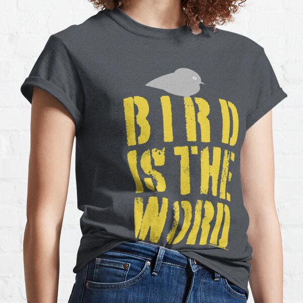 Bird is the Word Classic T-Shirt