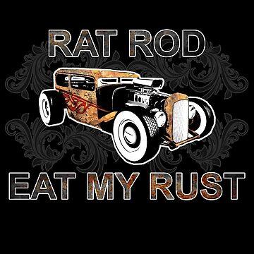 Rat Rod Eat My Rust by galacticrad