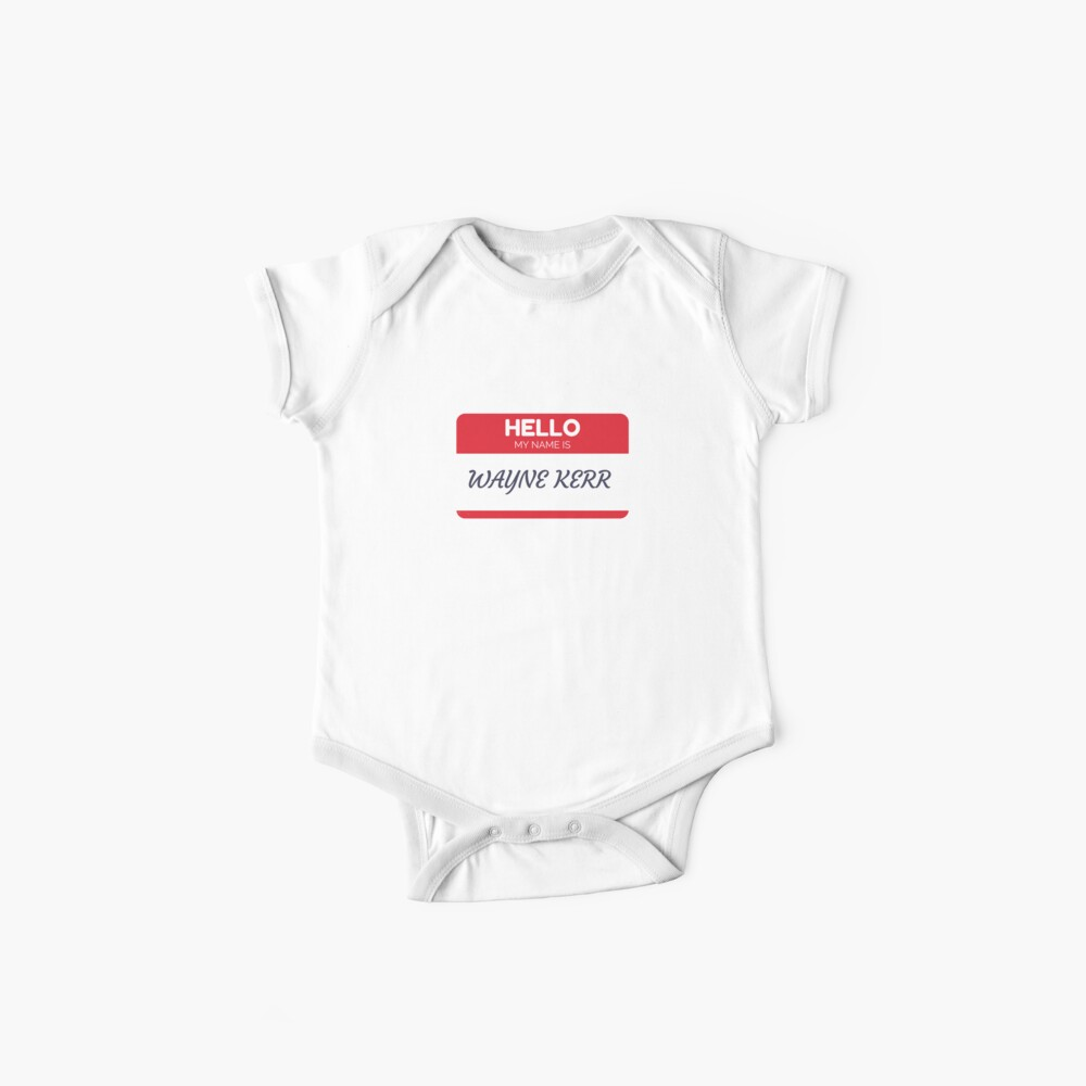 Hello My Name Is  Wayne Kerr - Funny Name Tag Gift For Someone Called  Wayne Kerr Baby One-Piece