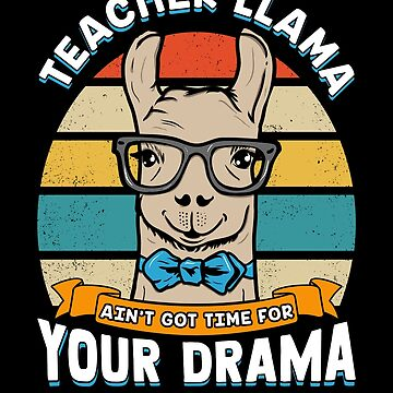 Teacher Llama No Time For Drama! Teacher Gift by MikeMcGreg