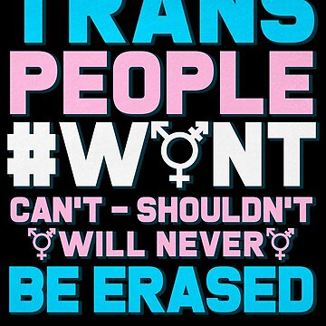 Trans People Won't Be Erased! LGBT Gift by MikeMcGreg