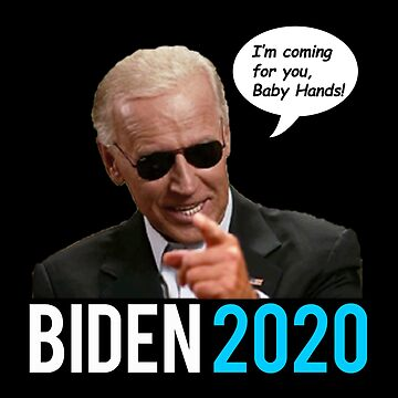 Biden 2020 - I'm coming for you Baby Hands! by Thelittlelord
