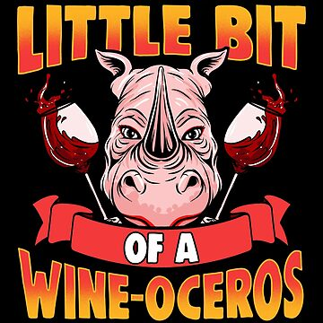 Little Bit of a Wine-Oceros! Wine Lover Gift by MikeMcGreg