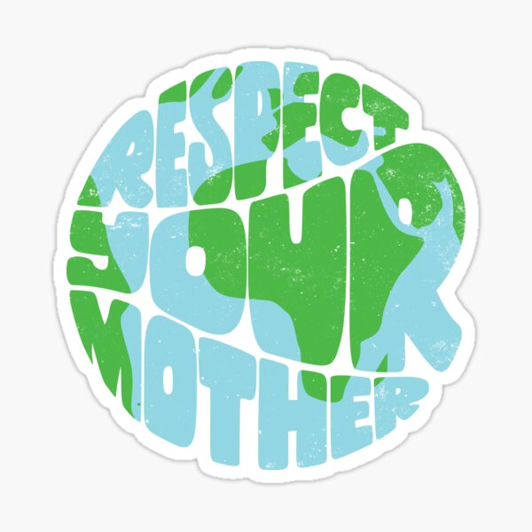 The Earth is our Mother Treat Her with Respect Nature Environment Bumper Sticker