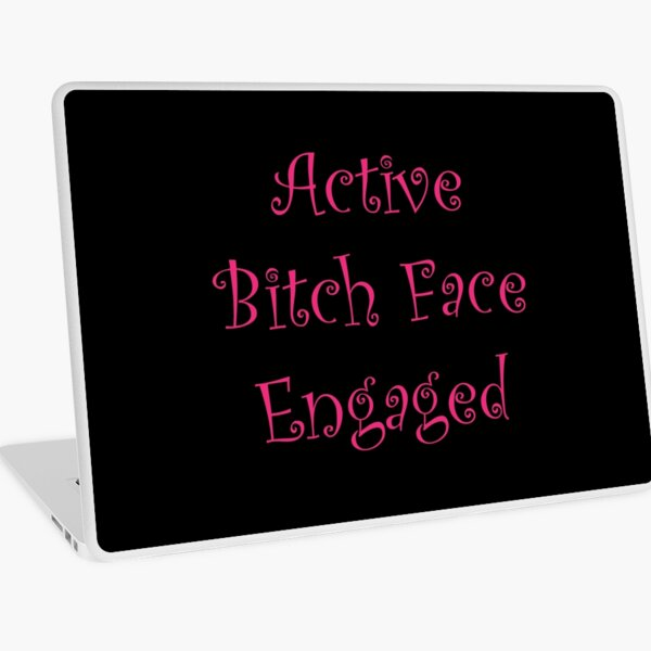 Active Bitch Face Engaged Laptop Skin