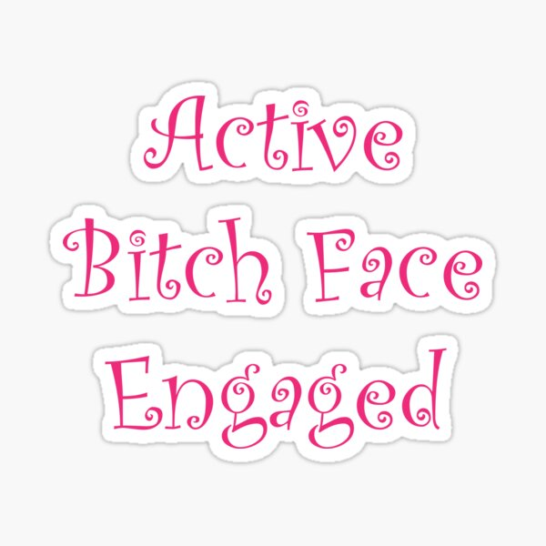 Active Bitch Face Engaged Sticker