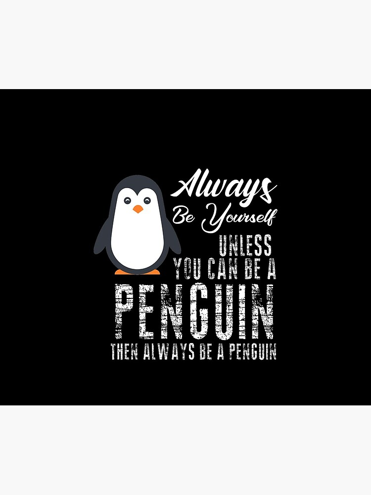 Always be a Penguin, Cute Penguin, Penguin Lover by Designs4Less