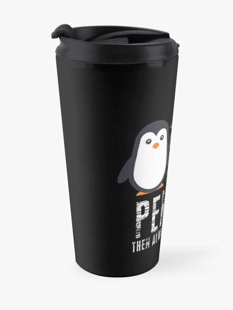 Alternate view of Always be a Penguin, Cute Penguin, Penguin Lover Travel Mug