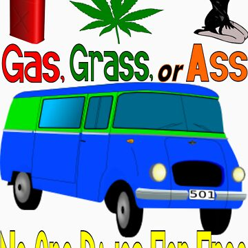 Gas, Grass, or Ass... by kb1620