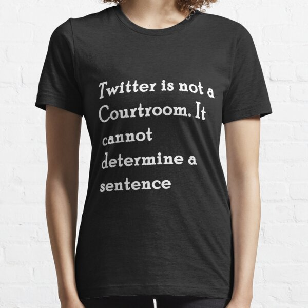 Twitter is not a courtroom Essential T-Shirt