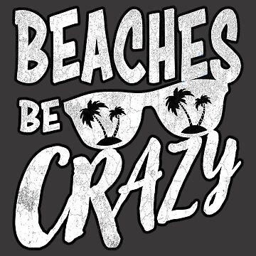 Beaches Be Crazy | Beach Designs | DopeyArt by DopeyArt