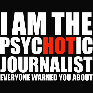 Hot Psychotic Journalist You Were Warned About by losttribe