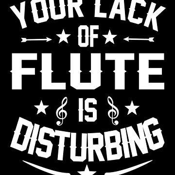 Flute Player Distrurbing Quote Gift  by funnyguy