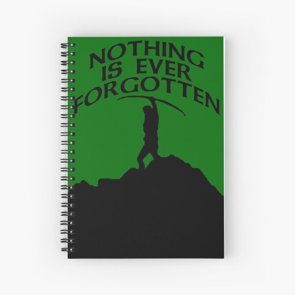 Nothing's forgotten. Nothing is ever forgotten Spiral Notebook