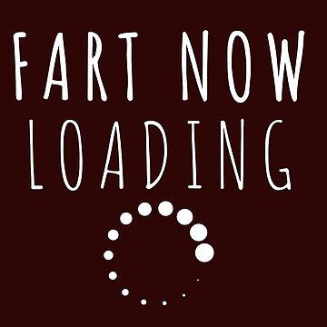 FART NOW LOADING -Men Women Kids Funny tee  by Girlscollar