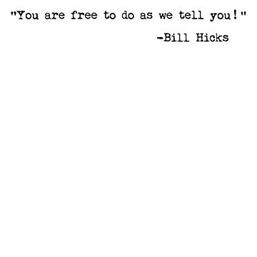 You are free to do as we tell you - Bill Hicks shirt by SOpunk