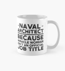 Naval Architect Because Miracle Worker Isn't An Official Job Title Classic Mug