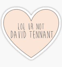 Lol ur not David Tennant Sticker