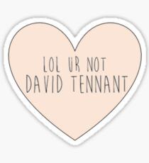 Lol ur not David Tennant Sticker