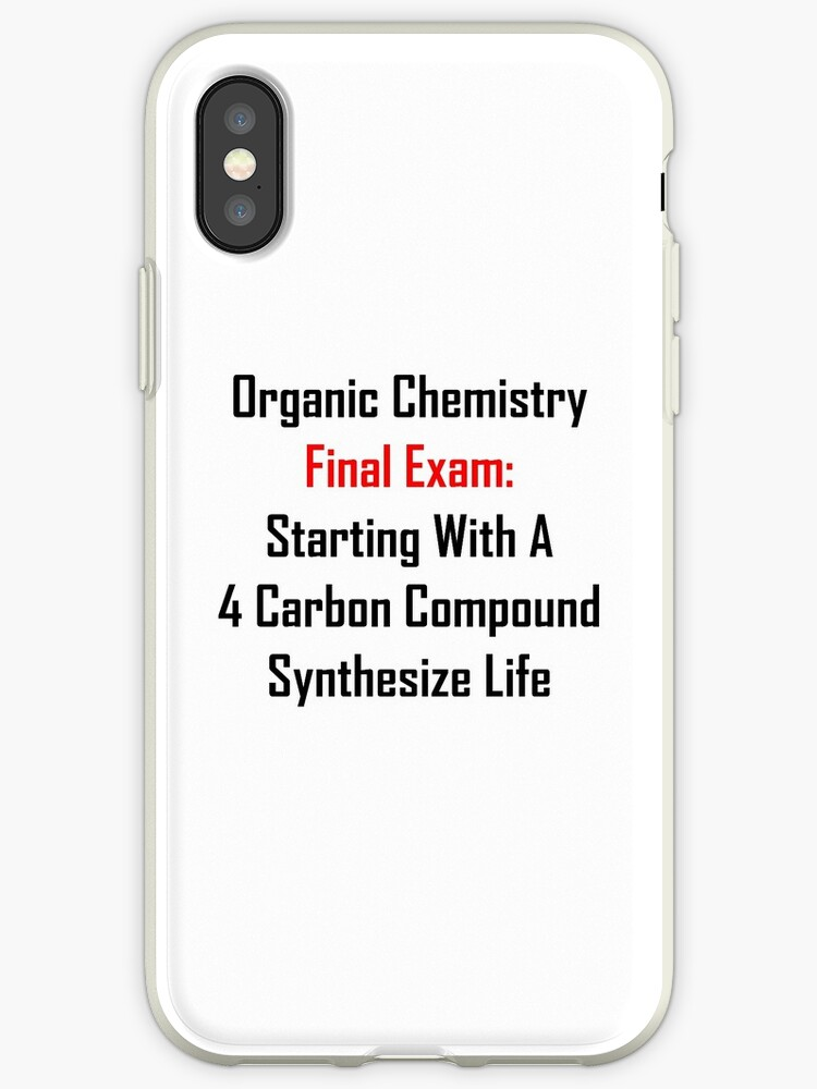 'Organic Chemistry Final Exam: Synthesize Life' iPhone Case by geeknirvana
