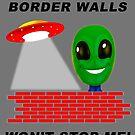 "Alien: ""Border Walls Won't Stop Me!"" by BWBConcepts"