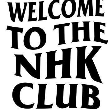 WELCOME TO THE NHK CLUB - Sticker by goblinslayer
