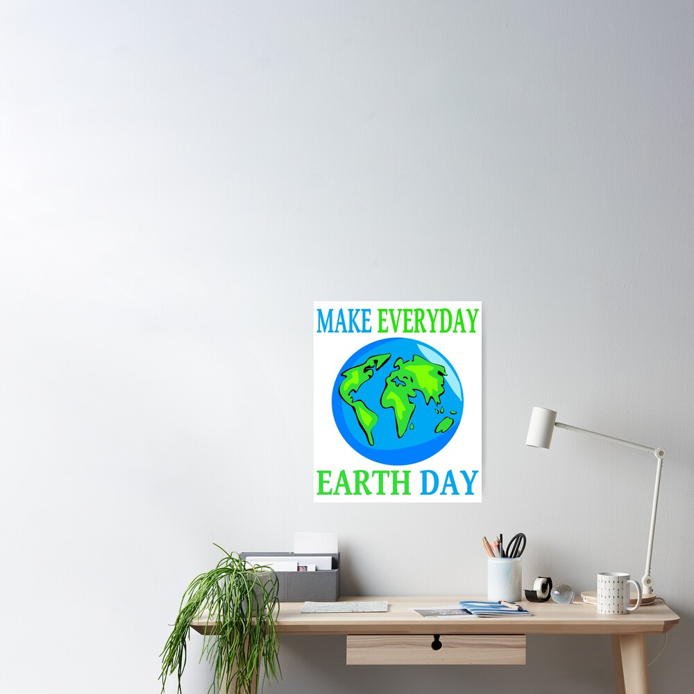 """""""Make Every Day Earth Day Great Earth Day 2021"""" Poster by ..."""