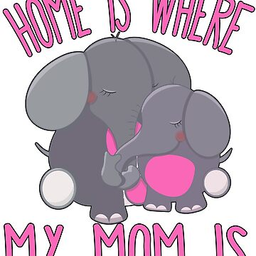 Home Is Where My Mom Is Quote Mother & Baby Elephant T Shirt by funnytshirtemp