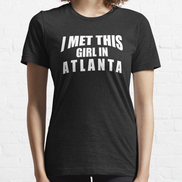 I Met This Girl In Atlanta  Essential T-Shirt