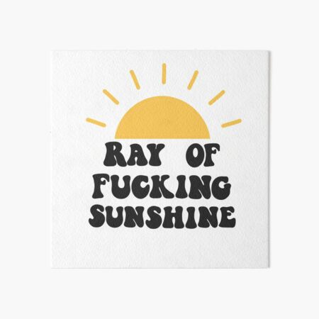 Ray of fucking sunshine Art Board Print