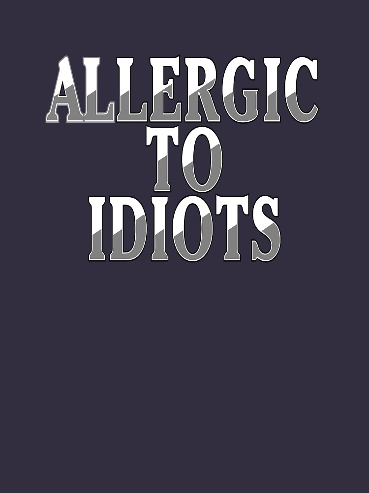 Allergic to Idiots  by Rightbrainwoman