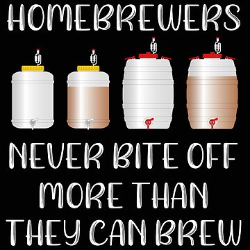 Beer Homebrewers Never Bite off More than they Can Brew by stacyanne324