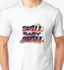 Spill Baby Spill Unisex T-Shirt