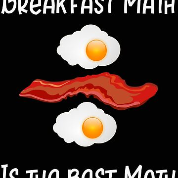 Breakfast Math Funny Bacon and Eggs by stacyanne324