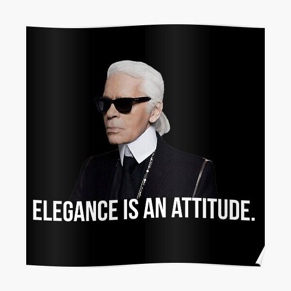L'élégance est une attitude - Karl Lagerfeld Poster
